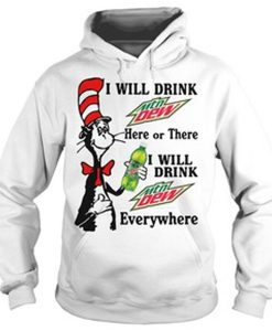 I will drink Mtn Dew everywhere Hoodie