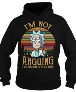 Rick I'm not arguing I'm explaining why I'm right Hoodie
