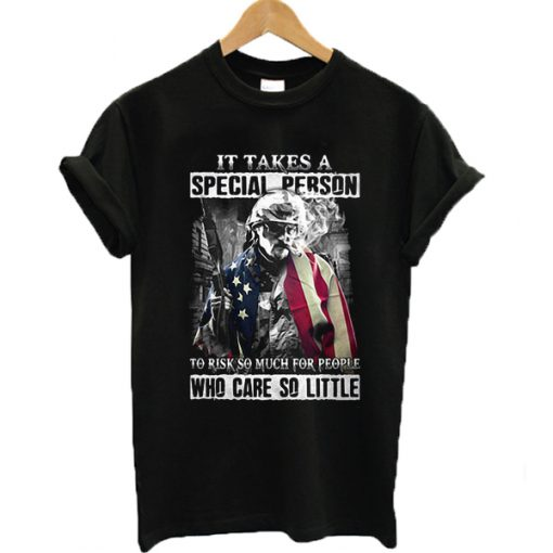 Veteran It takes a special person to risk so much for people who care so little t-shirt