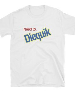 Need To Diequik Graphic T-Shirt