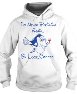 Forgetful Dory I'm Never Drinking Again Oh Look Cofee Hoodie