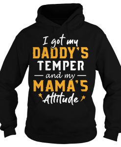 I got my daddy's temper and my mama's attitude Hoodie