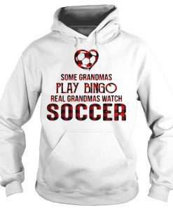 Some grandmas play bingo real grandmas watch soccer Hoodie