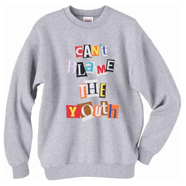 Can't Blame The Youth Sweatshirt