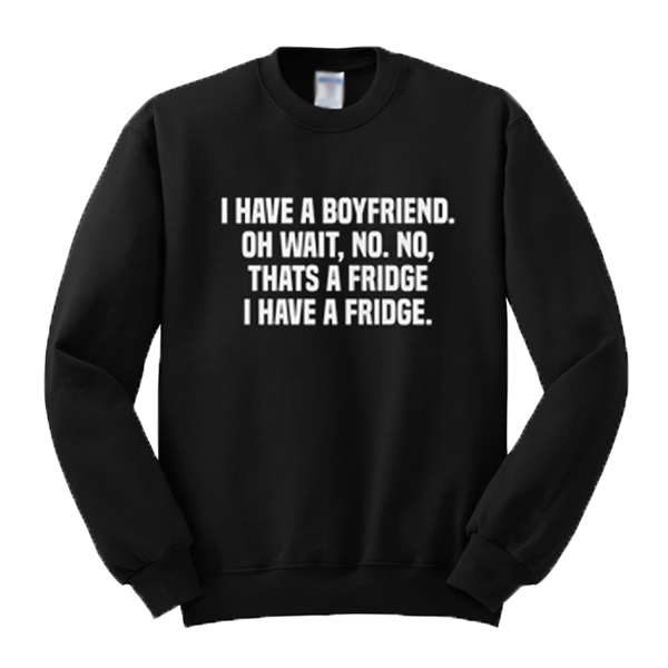 I Have A Fridge Sweatshirt