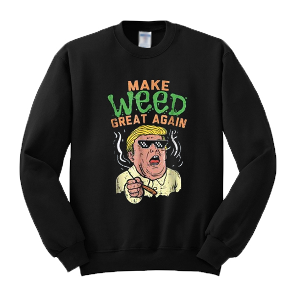 Make Weed Great Again Donald Trump Sweatshirt