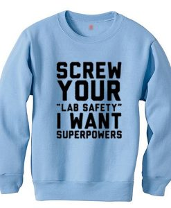 Screw Your Lab Safety I Want Superpowers Sweatshirt