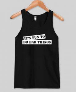 It's Fun To Do Bad Things Tanktop
