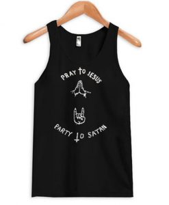Pray To Jesus Party To Satan Tanktop
