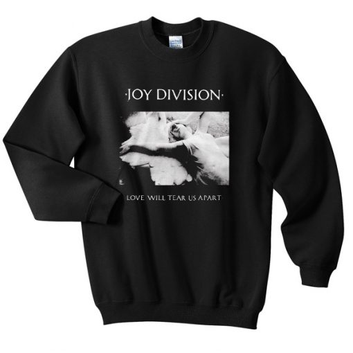 Joy Division Love Will Tear Us Apart Sweatshirt