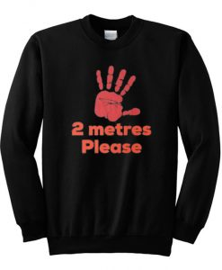 2 Metres Please Social Distance Sweatshirt