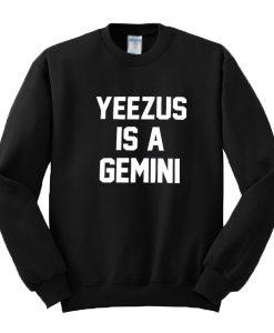 Yeezus is a Gemini Sweatshirt
