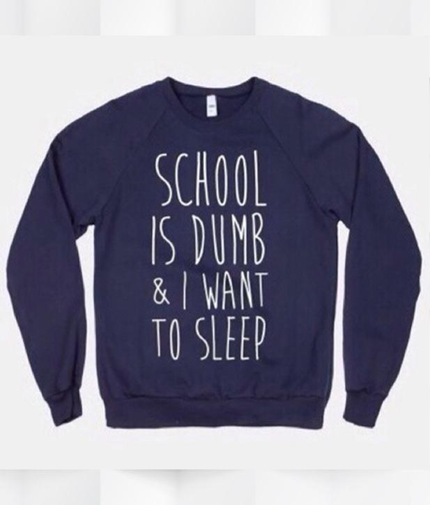 School Is Dumb & I Want To Sleep Sweatshirt