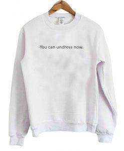 You Can Undress Now Sweatshirt