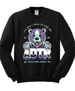 You Don't Have To Like Me But You're Gonna Respect Me ADTR Sweatshirt