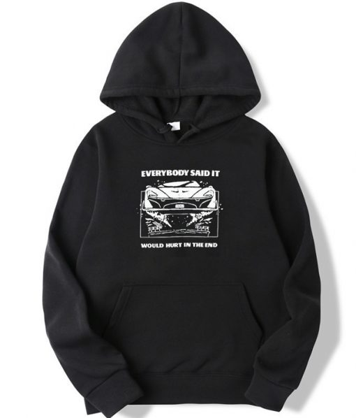 Everybody Said It Would Hurt In The End Hoodie