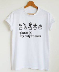 Plants My Only Friends Graphic T-Shirt